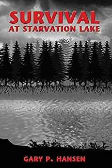 Survival at Starvation Lake (Starvation Lake series Book 1) by [Hansen, Gary P.]