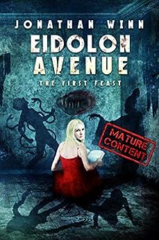 Eidolon Avenue: The First Feast by [Winn, Jonathan]