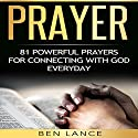 Prayer: 81 Powerful Prayers for Connecting with God Every Day Audiobook by Ben Lance Narrated by Jim Cassidy