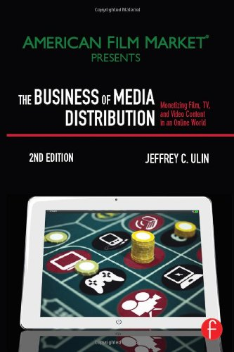 The Business Of Media Distribution  Second Edition  Monetizing Film  Tv And Video Content In An Online World  American Film Market Presents