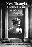 New Thought Common Sense and What Life Means to Me, Ella Wheeler Wilcox, 1440486883