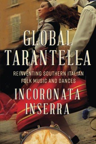 Global Tarantella: Reinventing Southern Italian Folk Music and Dances (Folklore Studies in Multicultural World) (Dance Tarantella Italian)
