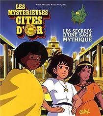 Les Mystérieuses Cités d'or : Les secrets d'une saga mythique par Broche