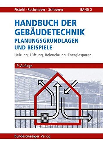 Handbuch der Gebäudetechnik - Planungsgrundlagen und Beispiele: Band 2: Heizung, Lüftung, Beleuchtung, Energiesparen