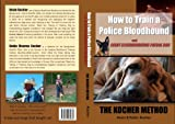 How to Train a Police Bloodhound, Kevin Kocher, 0578069865