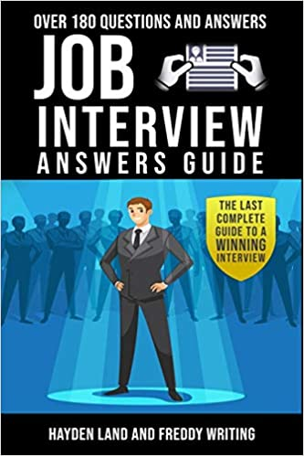 Job Interview Answers Guide Over 180 Questions And Answers The Last Complete Guide To A Winning Interview Land Hayden Writing Freddy 9781707631001 Amazon Com Books