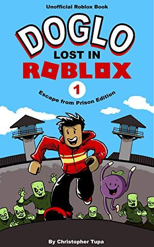 Doglo Lost In Roblox Escape From Prison Edition Kindle Edition