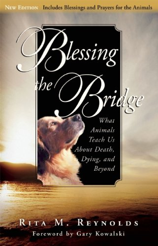 Read Online Blessing the Bridge: What Animals Teach Us About Death, Dying and Beyond PDF