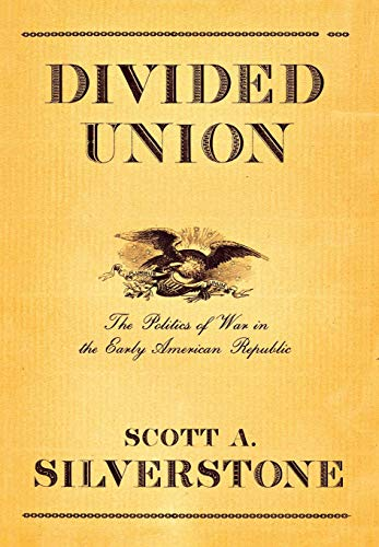 Divided Union: The Politics of War in the Early American Republic (Cornell Studies in Security Affairs)