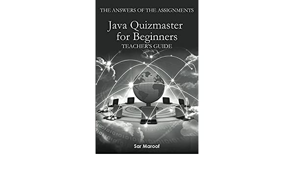 com the answers of the assignments of java quizmaster for com the answers of the assignments of java quizmaster for beginners teacher s guide ebook sar maroof kindle store