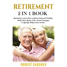 Retirement: 2 in 1 Book: Retirement: Learn How to: Retire Early and Wealthy. Make More Money Now: Proven Strategies to Quickly Make Extra Income! (Financial Advice Series)