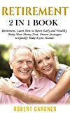 Retirement: 2 in 1 Book: Retirement: Learn How to: Retire Early and Wealthy. Make More Money Now: Proven Strategies to Quickly Make Extra Income!...