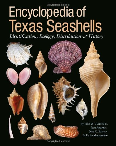 Encyclopedia Of Texas Seashells: Identification, Ecology, Distribution, And History (Harte Research Institute For Gulf Of Mexico Studies Series)