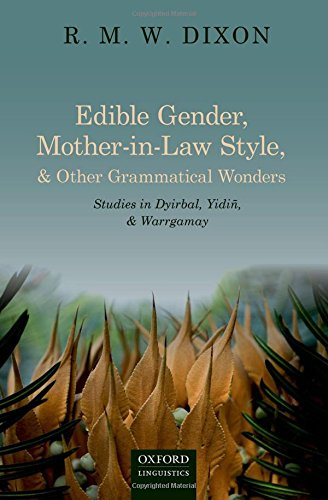Edible Gender, Mother-in-Law Style, and Other Grammatical Wonders: Studies in Dyirbal, Yidin, and Warrgamay
