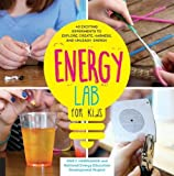 Energy Lab for Kids: 40 Exciting Experiments to Explore, Create, Harness, and Unleash Energy (Lab Series)