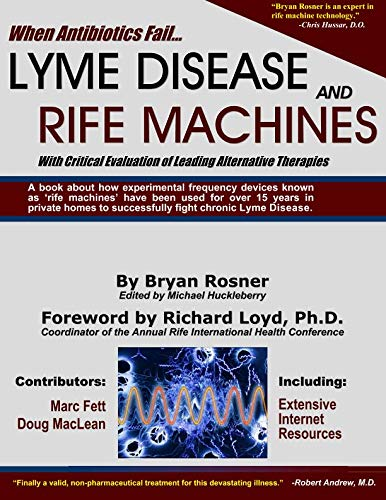 When Antibiotics Fail: Lyme Disease and Rife Machines, with Critical Evaluation of Leading Alternative Therapies ()