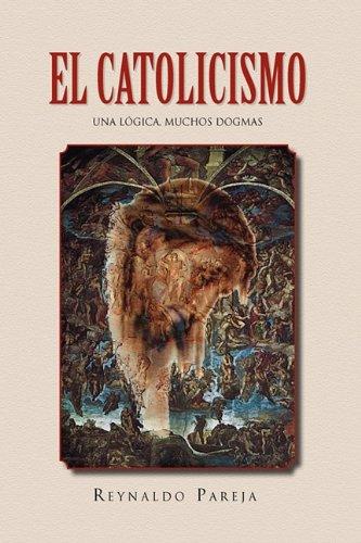 El Catolicismo: Una Logica, Muchos Dogmas (Spanish Edition) [Reynaldo Pareja] (Tapa Dura)