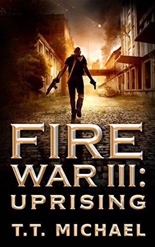 Fire War III: Uprising: A Dystopian Political Thriller (Fire War Trilogy Book 3) by [Michael, T.T.]