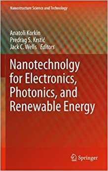 Nanotechnology for Electronics, Photonics, and Renewable Energy (Nanostructure Science and Technology)
