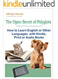 The Open Secret of Polyglots - How to learn English or Other Languages with Kindle, Print or Audio Books (English Edition)