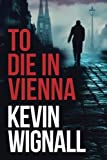 Book cover from To Die in Vienna by Kevin Wignall
