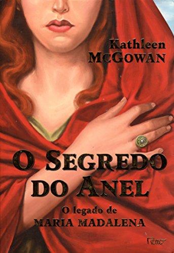 O Segredo do Anel. O Legado de Maria Madalena