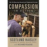 Compassion in Action: My Life Rescuing Abused and Neglected Animals