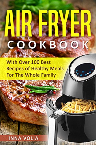 Air Fryer Cookbook: With Over 100 Best Recipes of Healthy Meals For The Whole Family cover