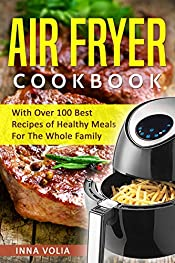 Air Fryer Cookbook: With Over 100 Best Recipes of Healthy Meals For The Whole Family