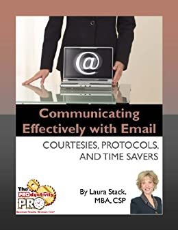 Communicating Effectively with Email - Courtesies, Protocols, and Time Savers by [Stack, Laura]