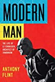 Modern Man: The Life of Le Corbusier, Architect of Tomorrow