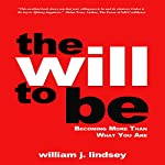 The Will to Be: Becoming More than What You Are | William J. Lindsey