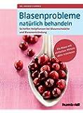 Blasenprobleme natürlich behandeln: So helfen Heilpflanzen bei Blasenschwäche und Blasenentzündungen. Die Blase mit einfachen Mitteln aktiv trainieren