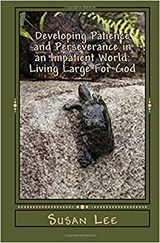 Book Developing Patience and Perseverance in an Impatient World: Living Large For God
