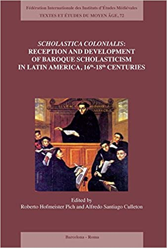 Scholastica colonialis - Reception and Development of Baroque Scholasticism in Latin America, 16th-18th Centuries (Textes Et Etudes Du Moyen Age)