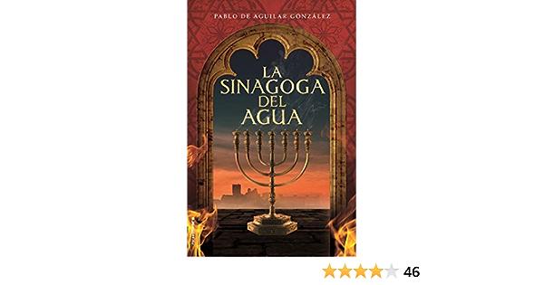 La Sinagoga Del Agua Histórica Spanish Edition De Aguilar González Pablo 9788417305994 Amazon Com Books