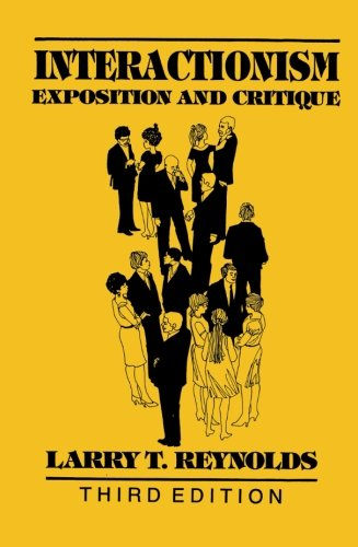Interactionism: Exposition and Critique (The Reynolds Series in Sociology)