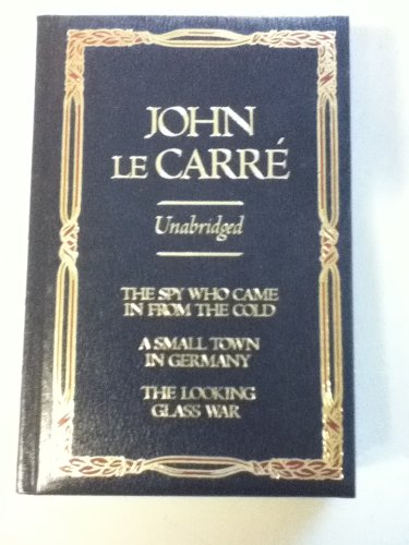 John Le Carre Unabridged: The Spy Who Came in From the Cold; A Small Town in Germany, The Looking Glass ()