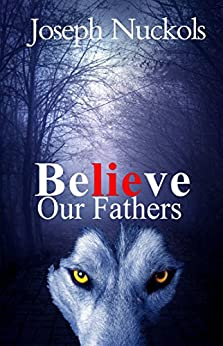 Believe Our Fathers (Lies Book 2) by [Nuckols, Joseph]