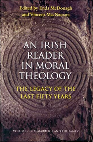 Irish Reader in Moral Theology: The Legacy of the Last Fifty Years. Volume II: Sex, Marriage and the Family: 2
