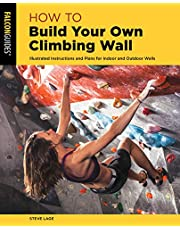 How to Build Your Own Climbing Wall: Illustrated Instructions And Plans For Indoor And Outdoor Walls