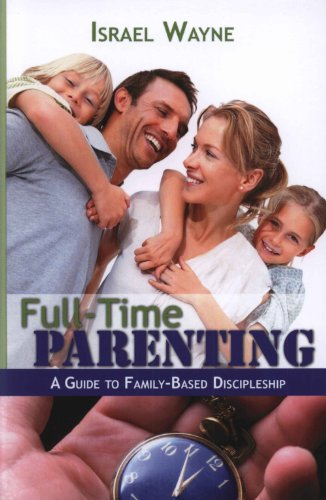 Full-Time Parenting: A Guide to Family-Based Discipleship