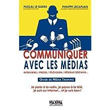 Communiquer avec les médias: Interview, presse, télévision, réseaux sociaux (French Edition)