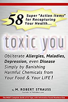 Toxic You: Obliterate Allergies, Maladies, Depression, even Disease, Simply by Banishing Harmful Chemicals from Your Food & Your Life! by [Strauss, M. Robert]