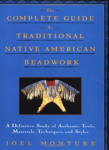 (The Complete Guide to Traditional Native American Beadwork: A Definitive Study of Authentic Tools, Materials, Techniques, and Styles)