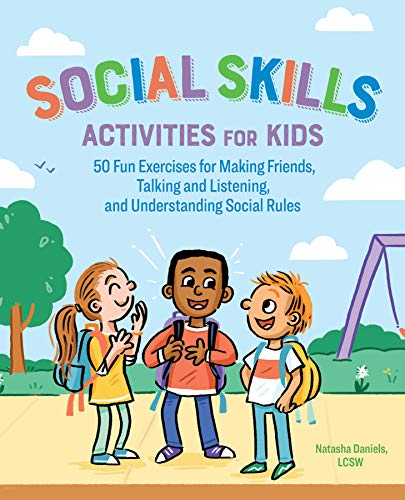 Social Skills Activities for Kids: 50 Fun Exercises for Making Friends, Talking and Listening, and Understanding Social Rules (Teaching Social Skills To Kids With Aspergers)