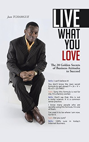 Book: Live What You Love - The 20 Golden Secrets of Business Attitudes to Succeed by Jean TCHAMGUE