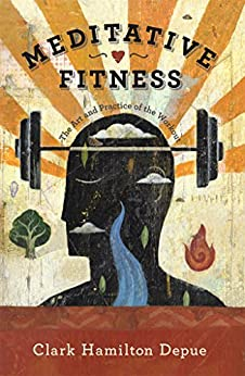 Meditative Fitness: The Art and Practice of the Workout by [Depue, Clark Hamilton]