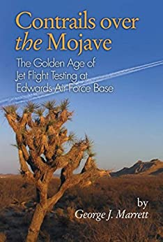 Contrails Over the Mojave: The Golden Age of Jet Flight Testing at Edwards Air Force Base by [Marrett , George  J.]