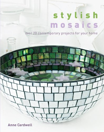 Read Online Stylish Mosaics: Over 20 Contemporary Projects for Your Home pdf